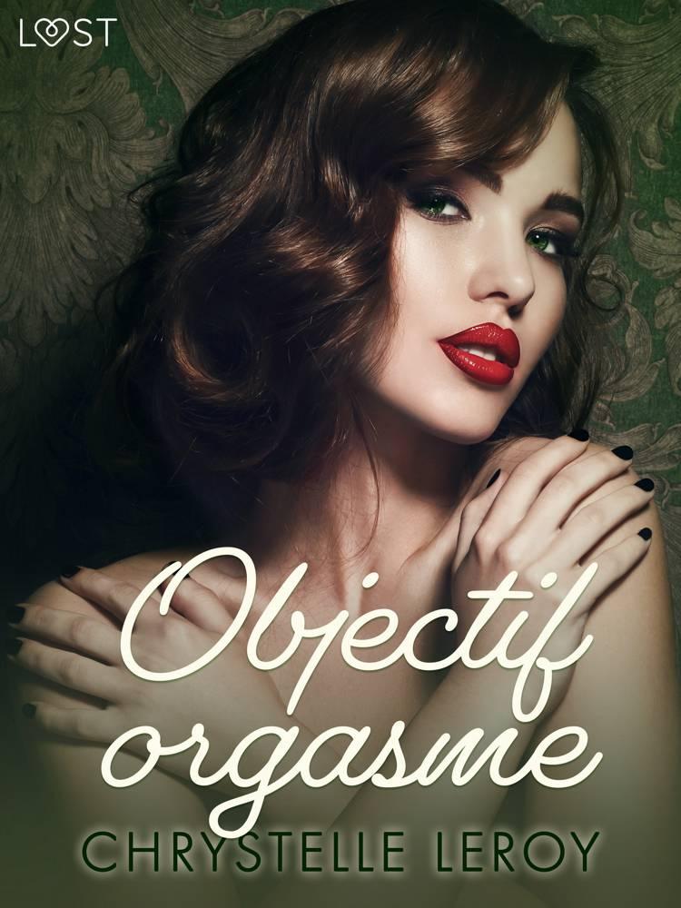 Objectif orgasme - Une nouvelle érotique af Chrystelle Leroy