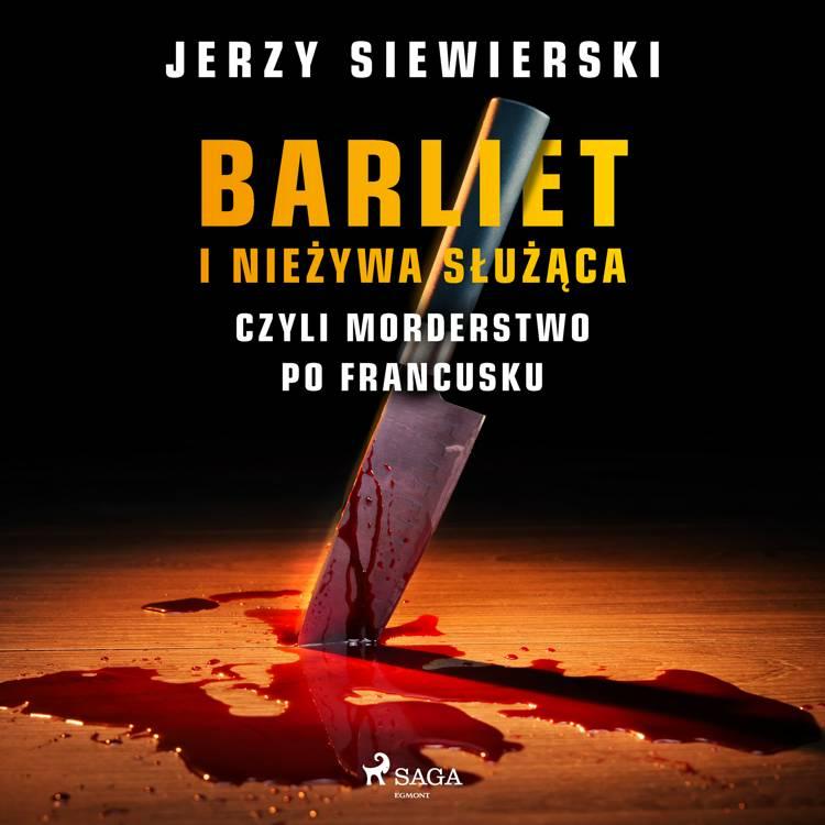 Barliet i nieżywa służąca, czyli morderstwo po francusku af Jerzy Siewierski