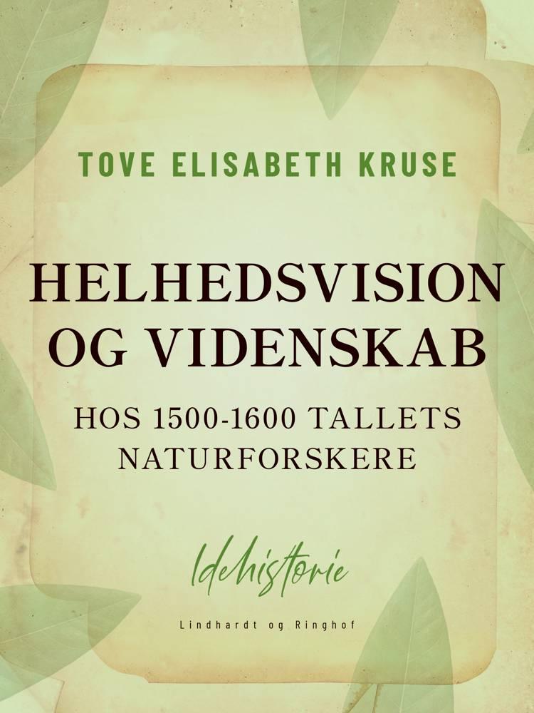 Helhedsvision og videnskab hos 1500-1600 tallets naturforskere af Tove Elisabeth Kruse