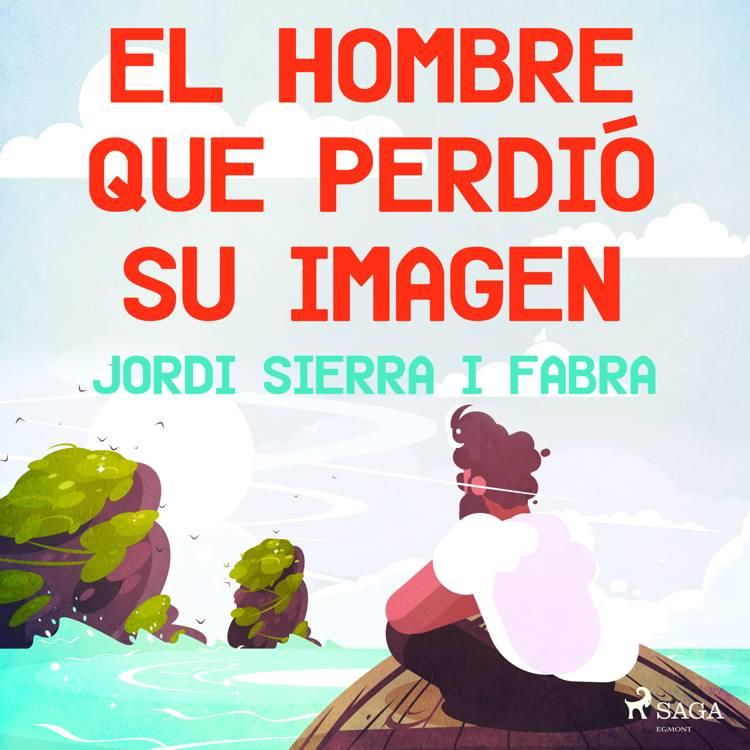 El hombre que perdió su imagen af Jordi Sierra i Fabra