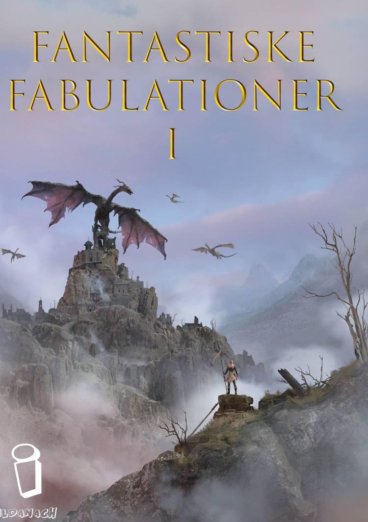 Fantastiske Fabulationer I af Lars Ahn, Karin Dammark og Tobias Dahl m.fl.