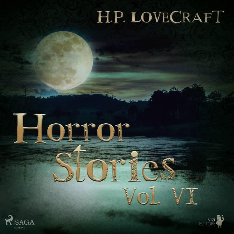 H. P. Lovecraft - Horror Stories Vol. VI af H. P. Lovecraft