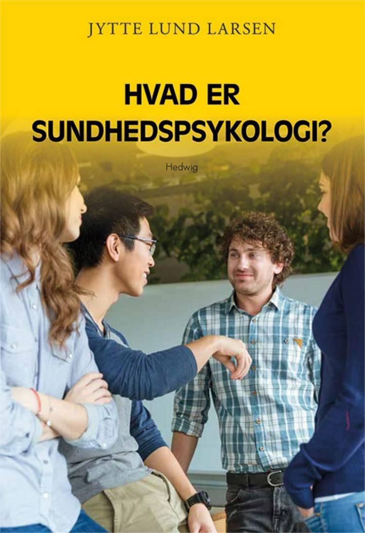 Hvad er sundhedspsykologi? af Jytte Lund Larsen