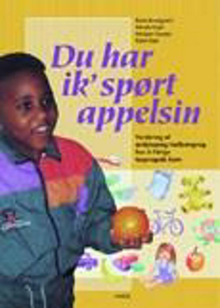 Du har ik' spørt appelsin af Merete Engel, Bente Bundgaard, Mubeen Hussain, Karen Kjær og Mubeen B. Hussain m.fl.