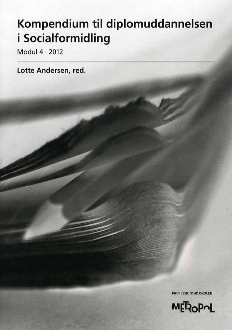 Kompendium til diplomuddannelsen i Socialformidling, Modul 4 - 2012 af Lotte Andersen og red.