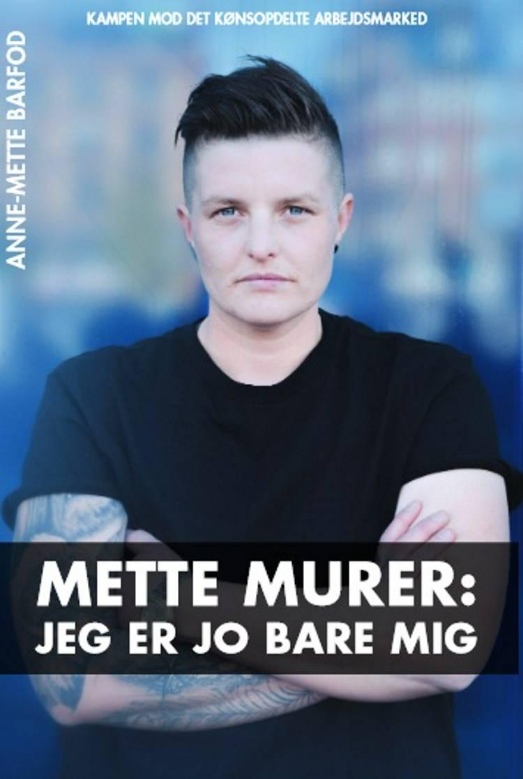 Mette Murer: Jeg er jo bare mig af Anne-Mette Barfod