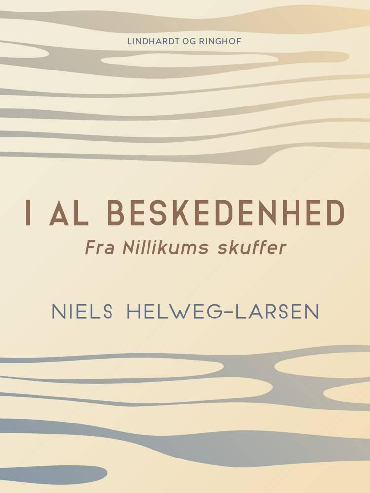 I al beskedenhed. Fra Nillikums skuffer af Niels Helweg-Larsen