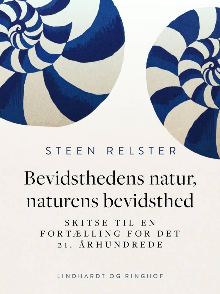 Bevidsthedens natur, naturens bevidsthed. Skitse til en fortælling for det 21. århundrede af Steen Relster