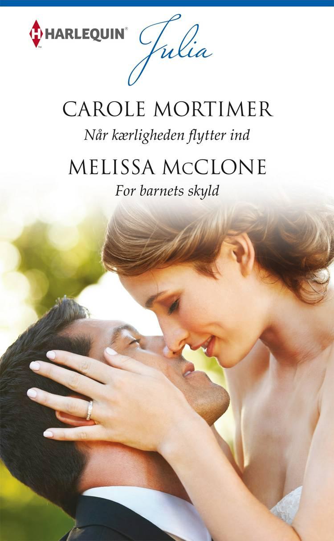Når kærligheden flytter ind/For barnets skyld af Melissa McClone og Carole Mortimer