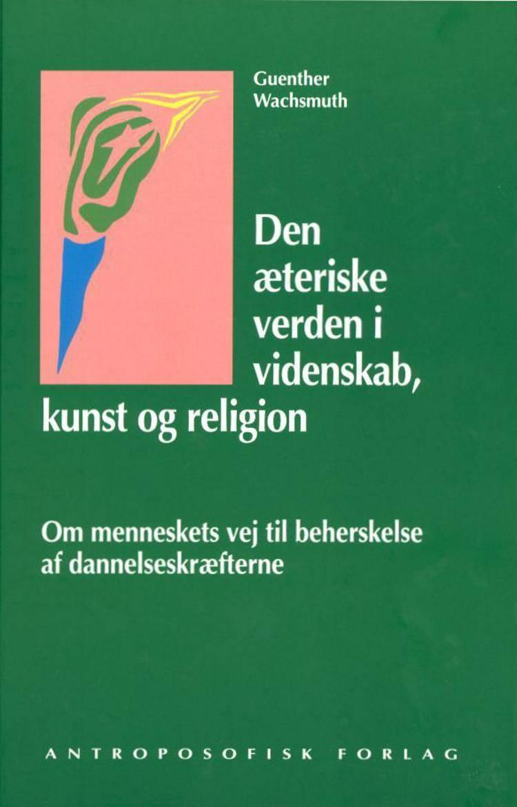 Den æteriske verden i videnskab, kunst og religion af Guenther Wachsmuth