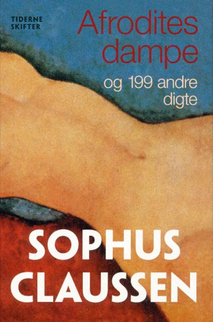 Afrodites Dampe - og 199 andre digte af Sophus Claussen