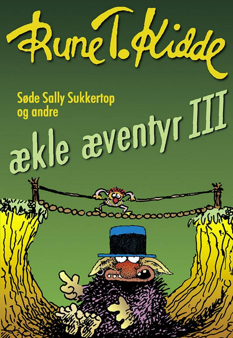Søde Sally Sukkertop og andre ækle æventyr 3 af Rune T. Kidde