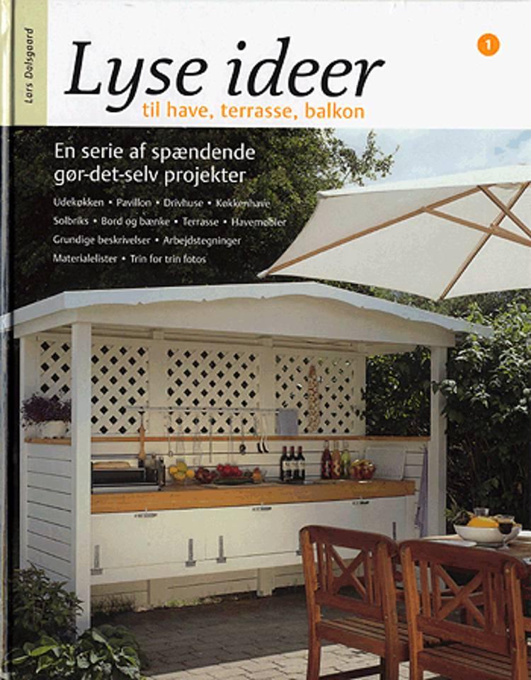 Lyse ideer til have, terrasse, balkon af Lars Dalsgaard - anmeldelser og bogpriser - bog.nu