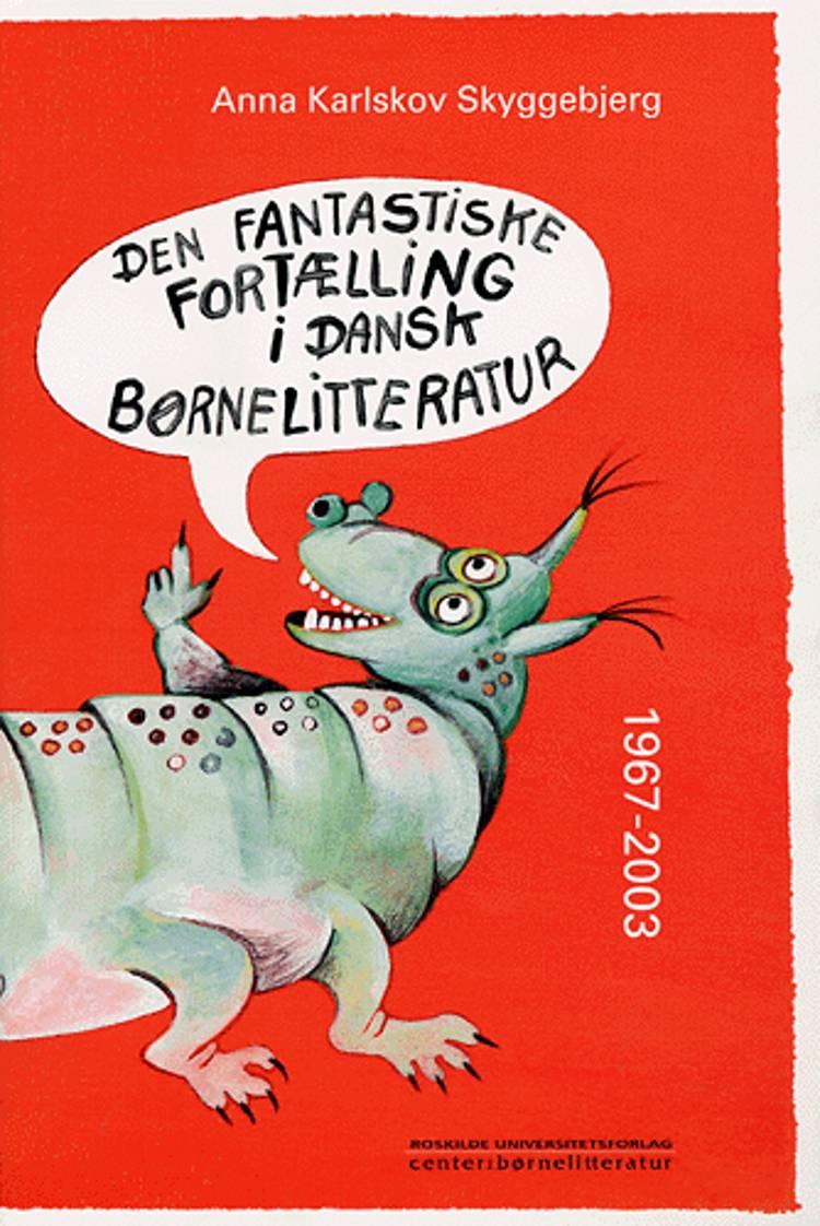 Den fantastiske fortælling i dansk børnelitteratur 1967-2003 af Anna Karlskov Skyggebjerg