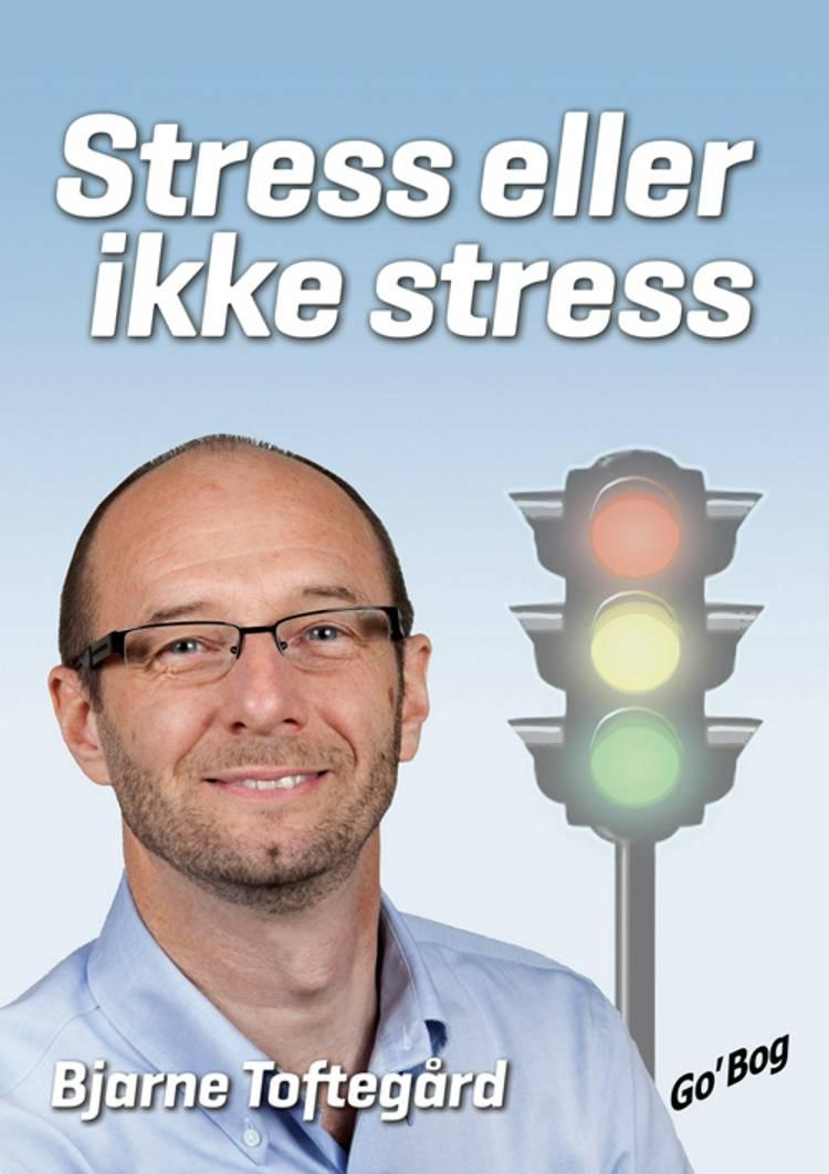 Stress eller ikke stress af Bjarne Toftegård
