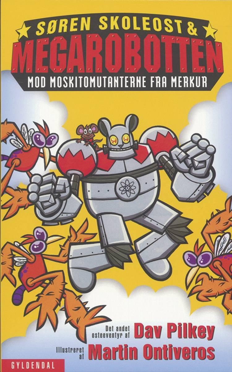 Søren Skoleost & Megarobotten mod moskitomutanterne fra Merkur af Dav Pilkey