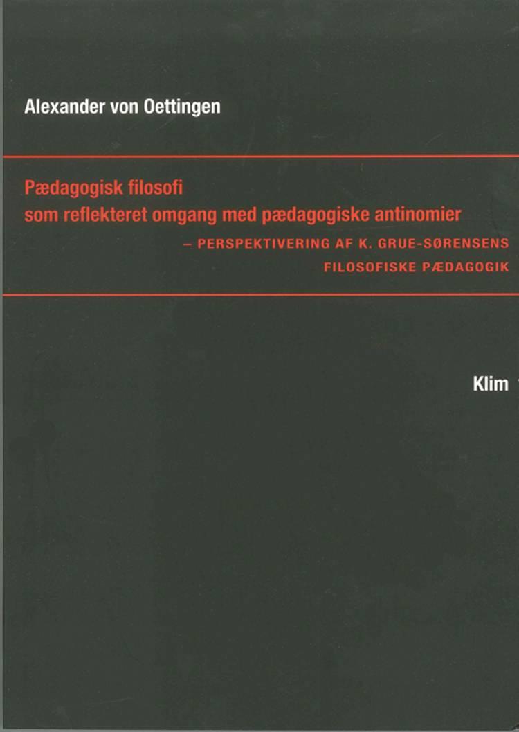 Pædagogisk filosofi som reflekteret omgang med pædagogiske antinomier af Alexander von Oettingen