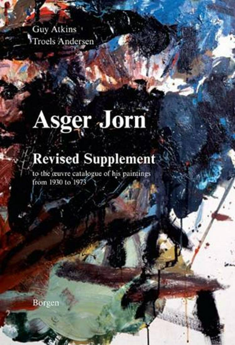 Asger Jorn, revised supplement to the oeuvre catalogue of his paintings from 1930 to 1973 af Troels Andersen og Guy Atkins
