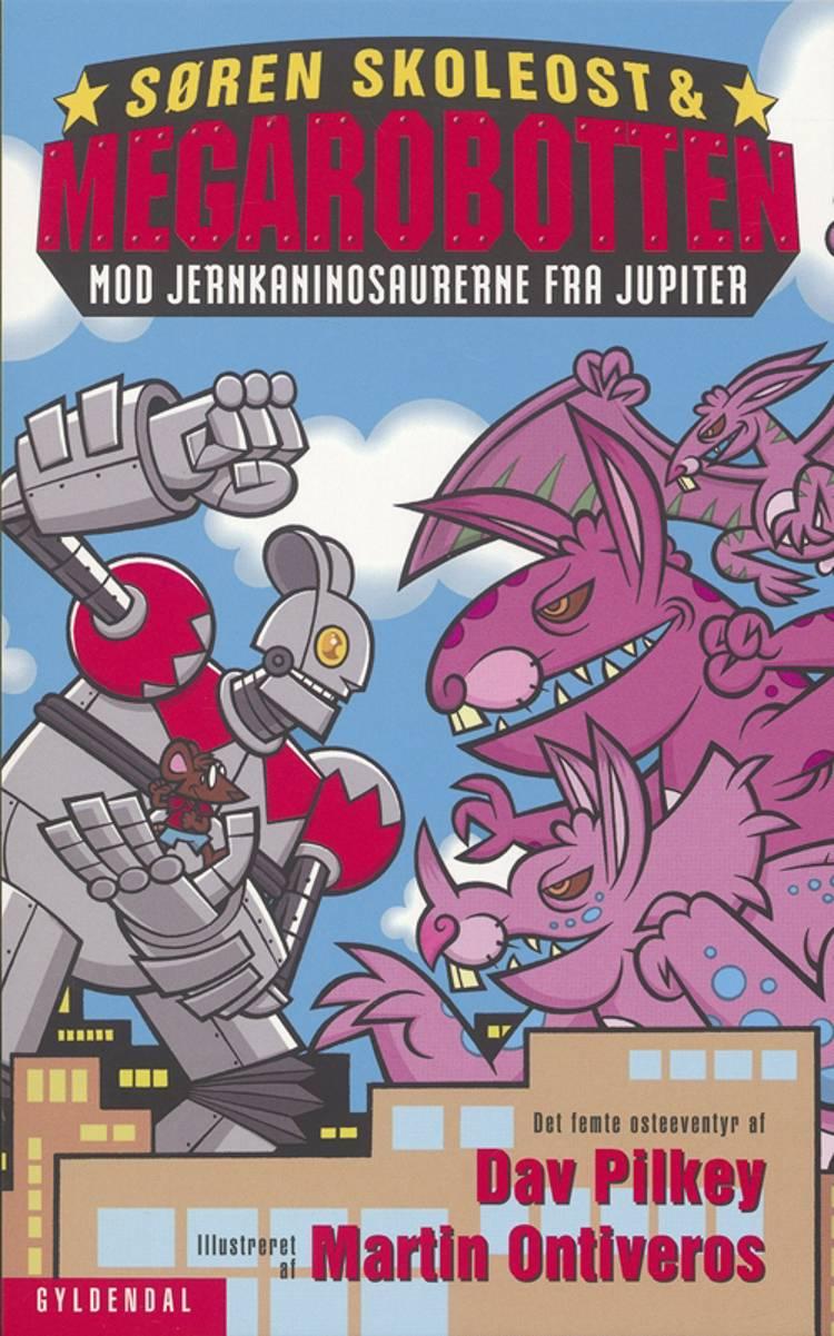 Søren Skoleost & Megarobotten mod jernkaninosaurerne fra Jupiter af Dav Pilkey