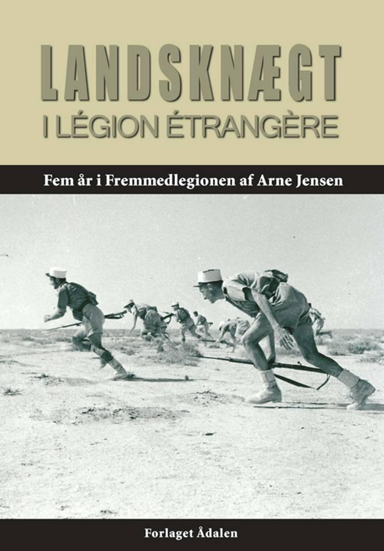Landsknægt i Légion Étrangére af Arne Jensen