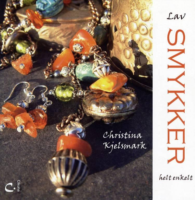 Lav smykker helt enkelt af Christina Kjelsmark
