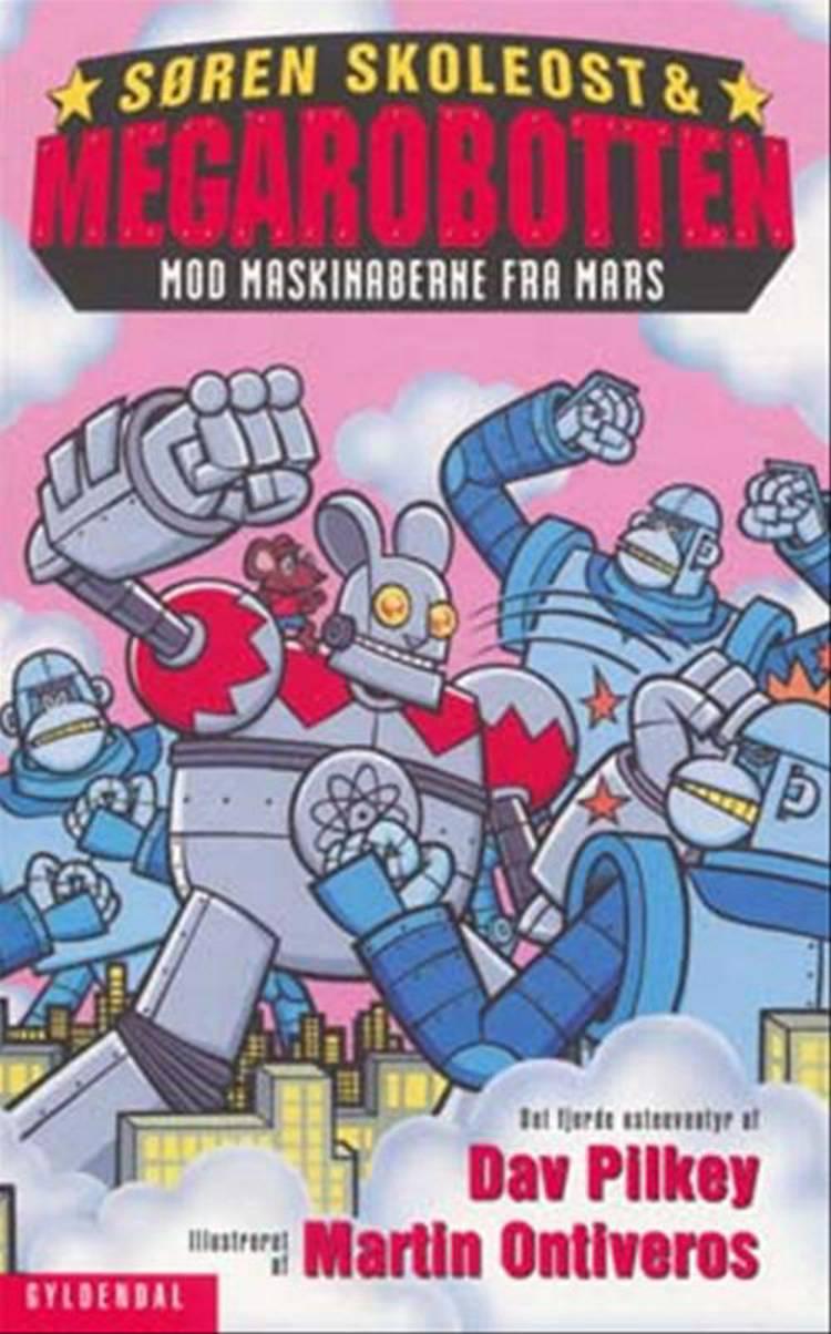 Søren Skoleost & Megarobotten mod maskinaberne fra Mars af Dav Pilkey