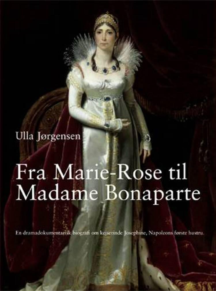 Fra Marie-Rose til Madame Bonaparte af Ulla Jørgensen