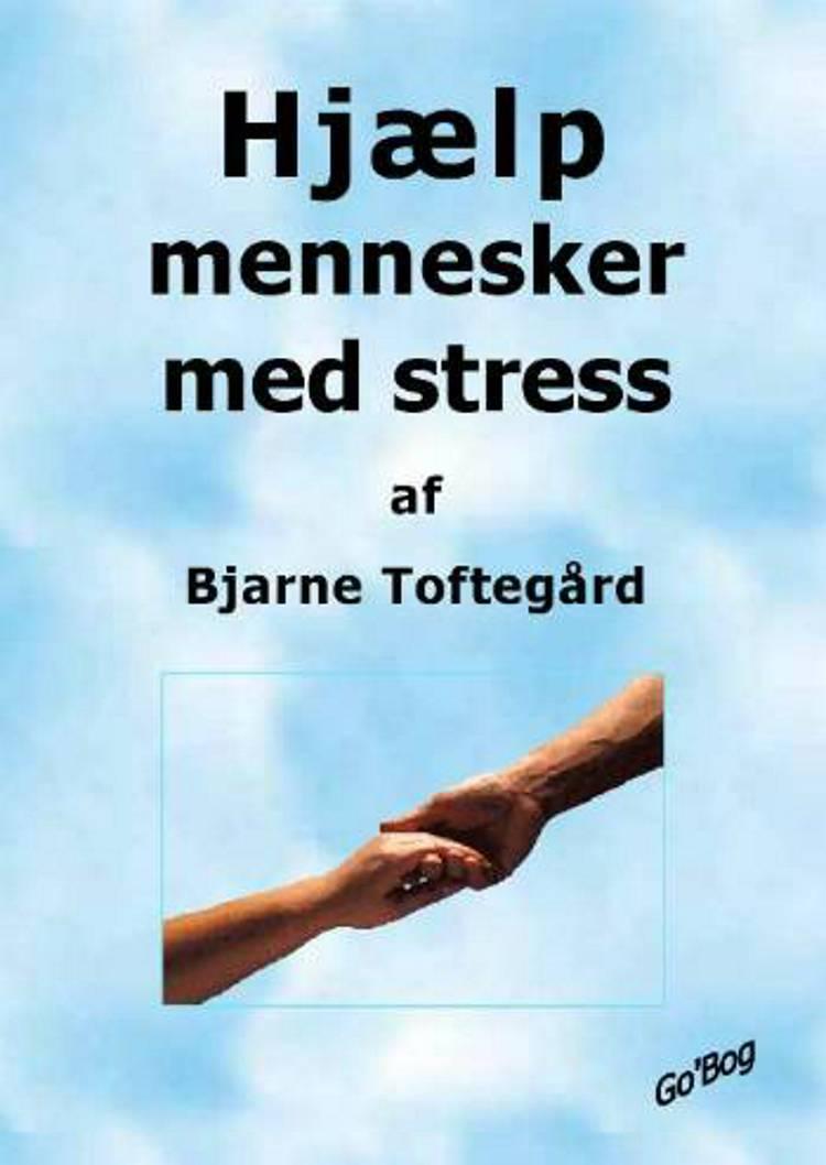 Hjælp mennesker med stress af Bjarne Toftegård