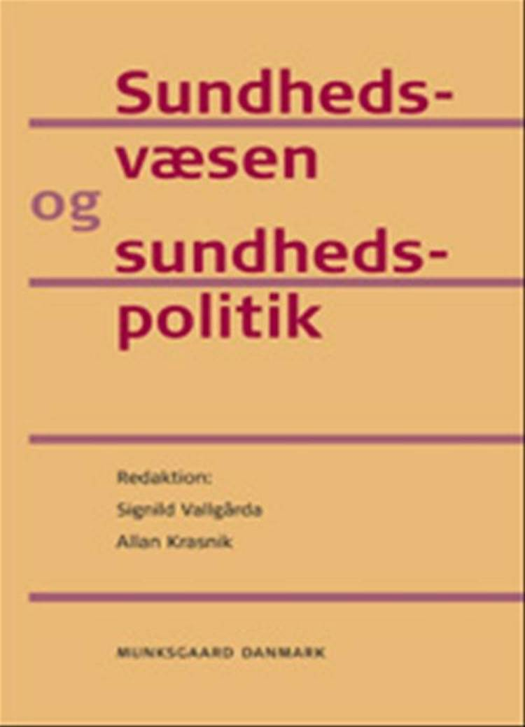 Sundhedsvæsen og sundhedspolitik af Terkel Christiansen, Signild Vallgårda, Klaus Lindgaard Høyer, Allan Krasnik og Hans Okkels Birk m.fl.