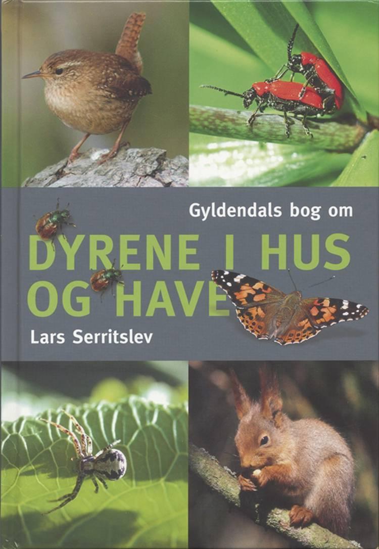 Gyldendals bog om dyrene i hus og have af Lars Serritslev