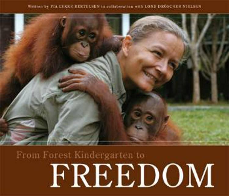 From forest kindergarten to FREEDOM af Pia Lykke Bertelsen, Lone Dröscher Nielsen og Pia Lykke Bertelsen og Lone Dröscher Nielsen