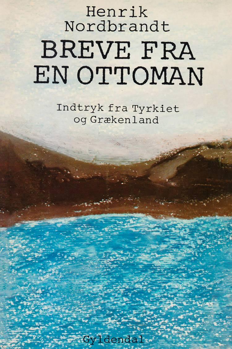Breve fra en ottoman, indtryk fra Tyrkiet og Grækenland af Henrik Nordbrandt