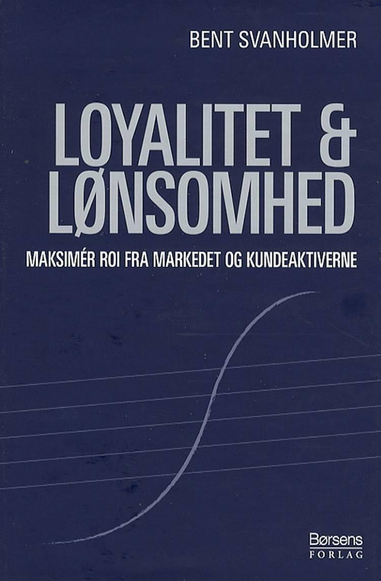 Loyalitet & lønsomhed af Bent Svanholmer