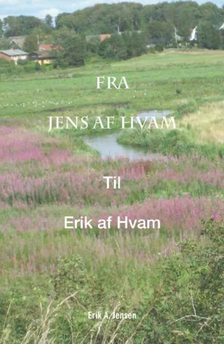 Fra Jens af Hvam til Erik af Hvam af Erik A. Jensen
