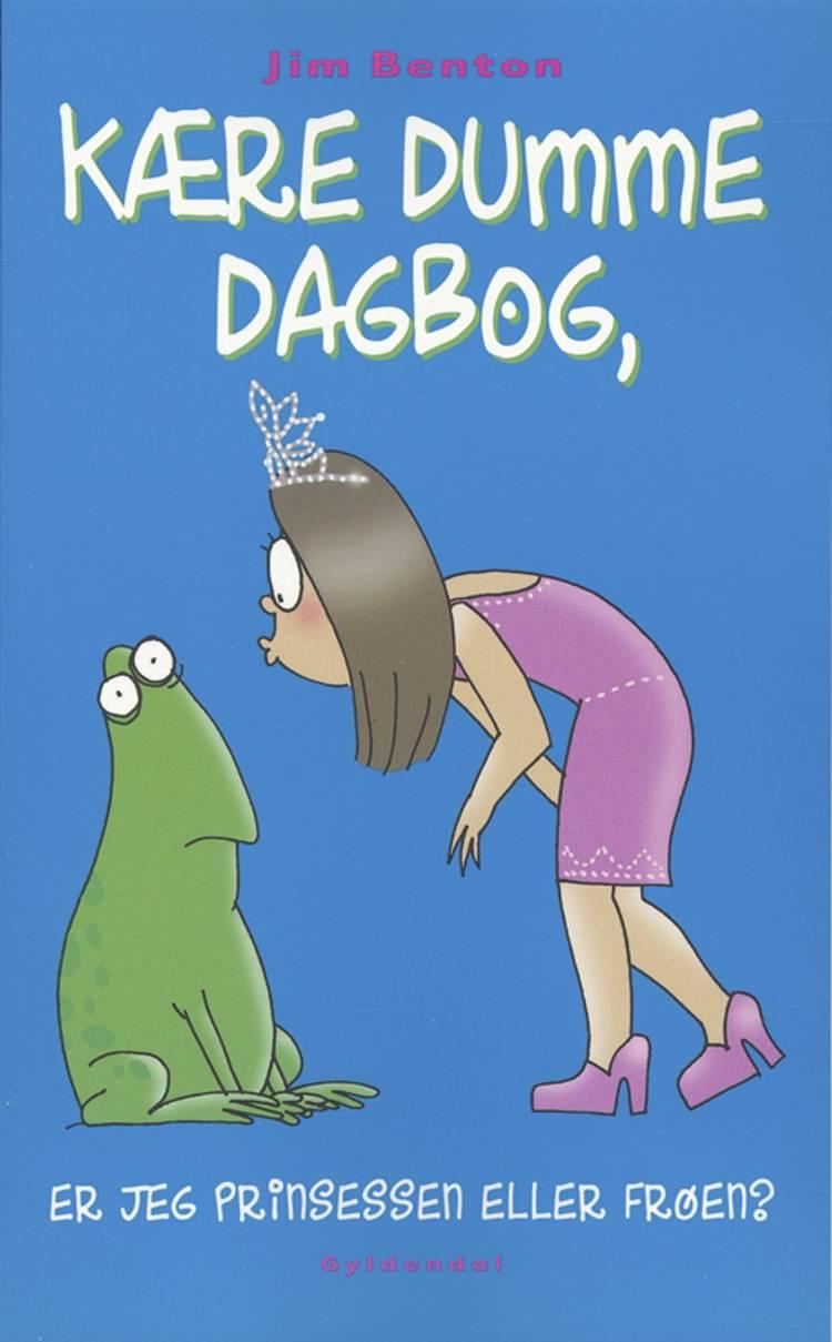 Kære dumme dagbog, er jeg prinsessen eller frøen? af Jim Benton