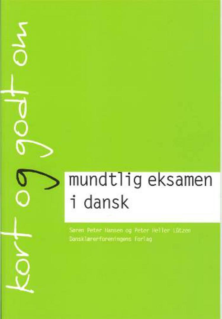 Kort og godt om mundtlig eksamen i dansk af Peter Heller Lützen og Søren Peter Hansen