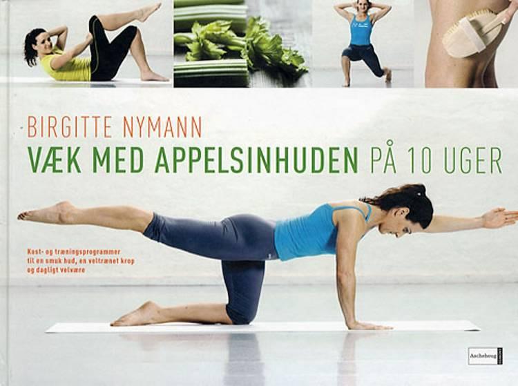 Væk med appelsinhuden på 10 uger af Birgitte Nymann