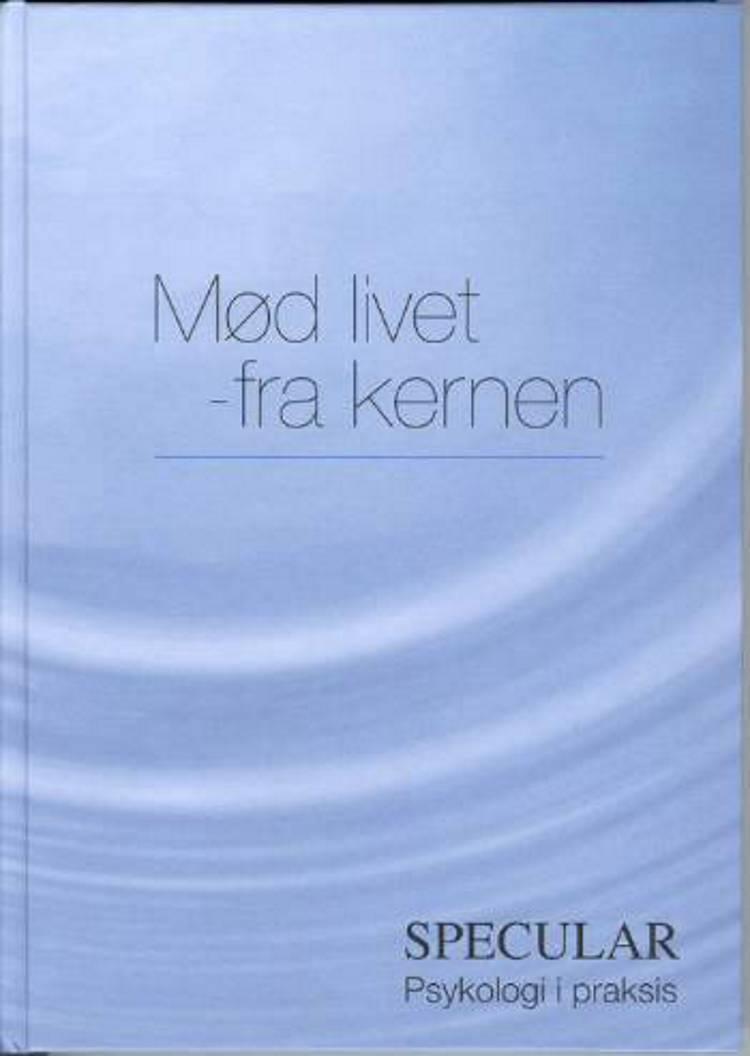 Mød livet - fra kernen af Hanne Thorup, Dagmar Møller Kristensen og Anny Haldrup