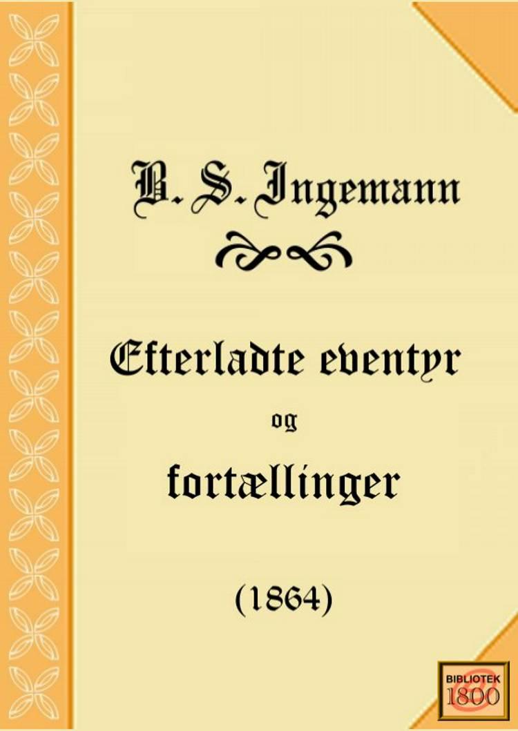 Efterladte eventyr og fortællinger af B. S. Ingemann