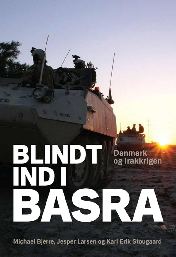 Blindt ind i Basra af Jesper Larsen, Karl Erik Stougaard og Michael Bjerre