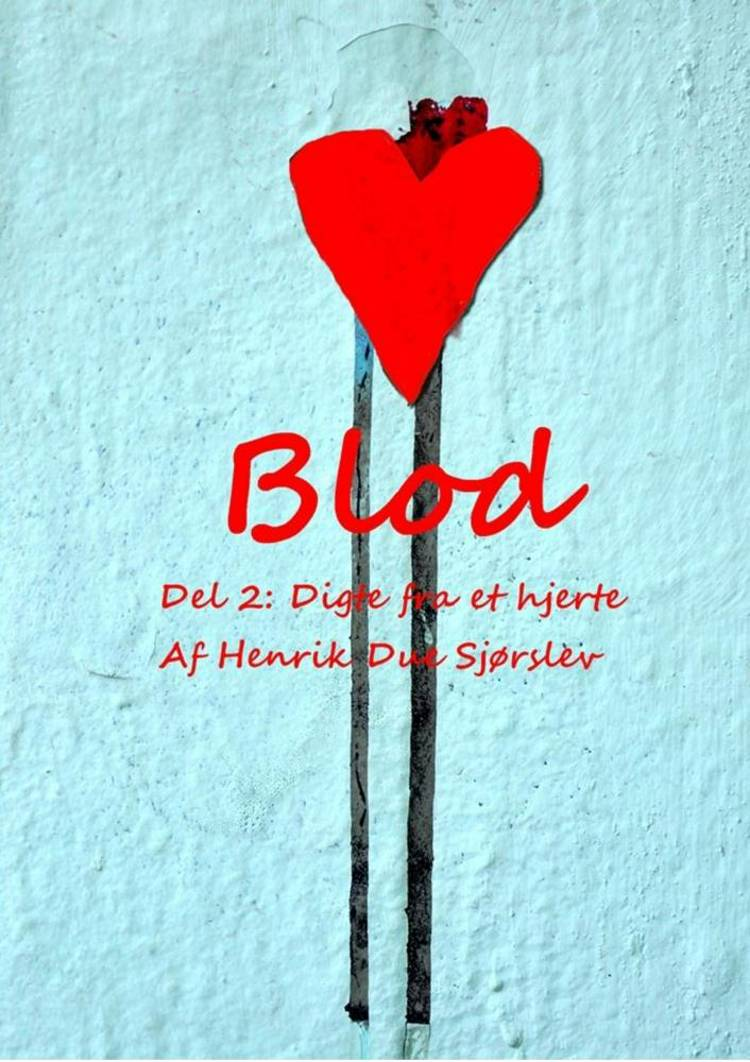 BLOD - Del 2: Digte fra et hjerte af Henrik Due Sjørslev