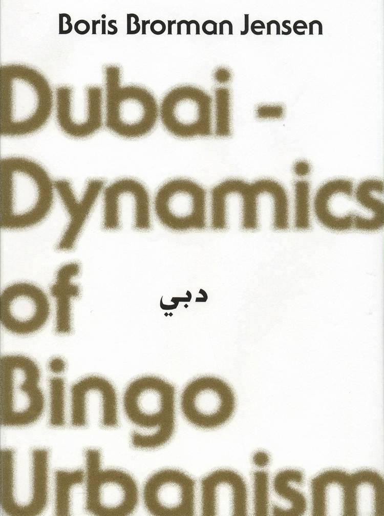 Dubai - dynamics of bingo urbanism af Boris Brorman Jensen