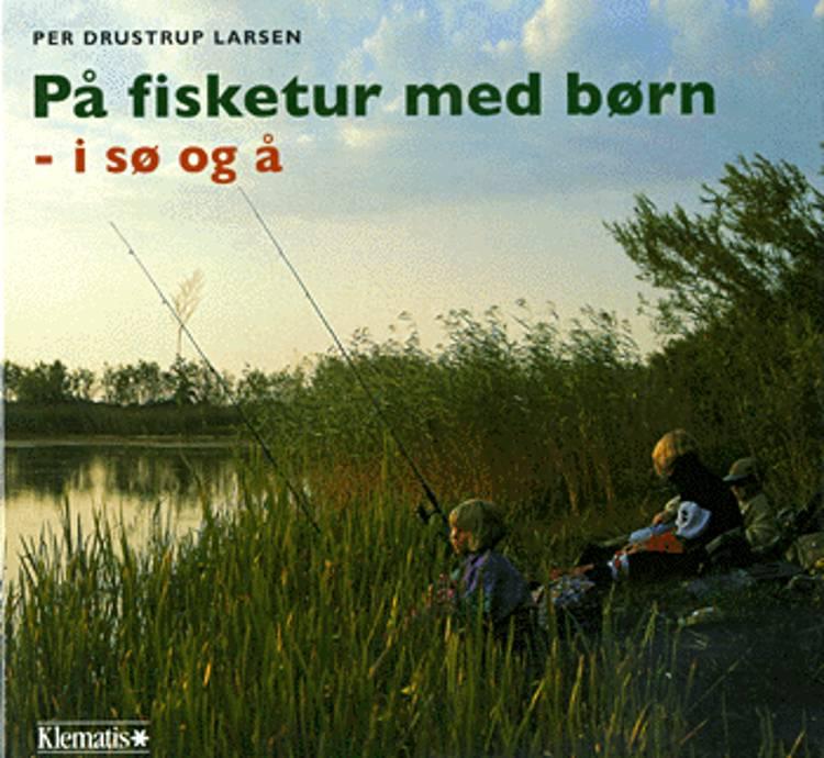 På fisketur med børn - i sø og å af Per Drustrup Larsen