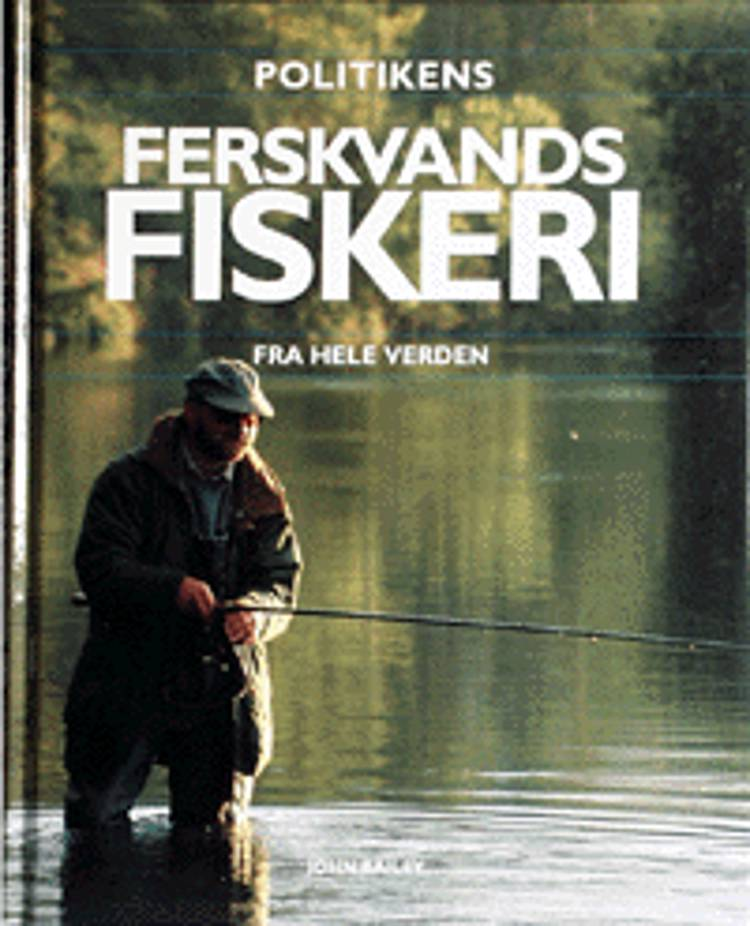 Politikens bog om ferskvandsfiskeri fra hele verden af John Bailey