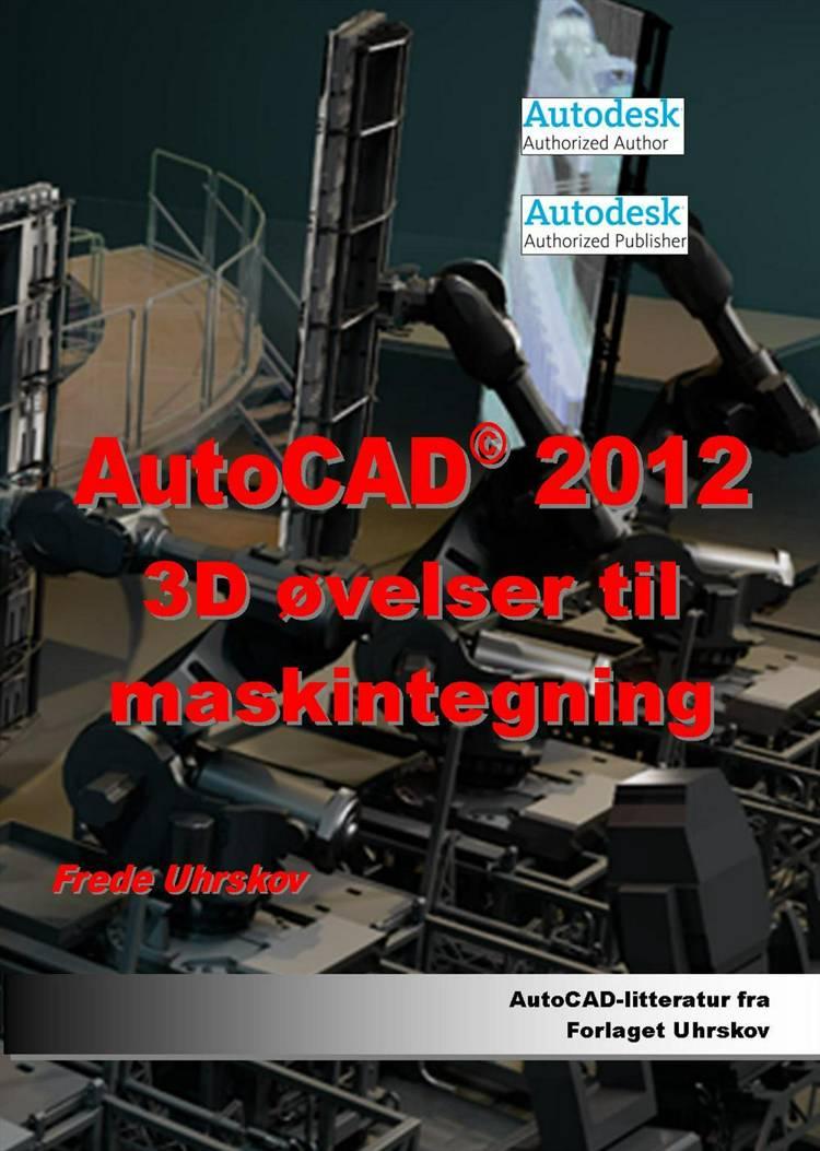 AutoCAD 2012 - 3D øvelser til maskintegning af Frede Uhrskov