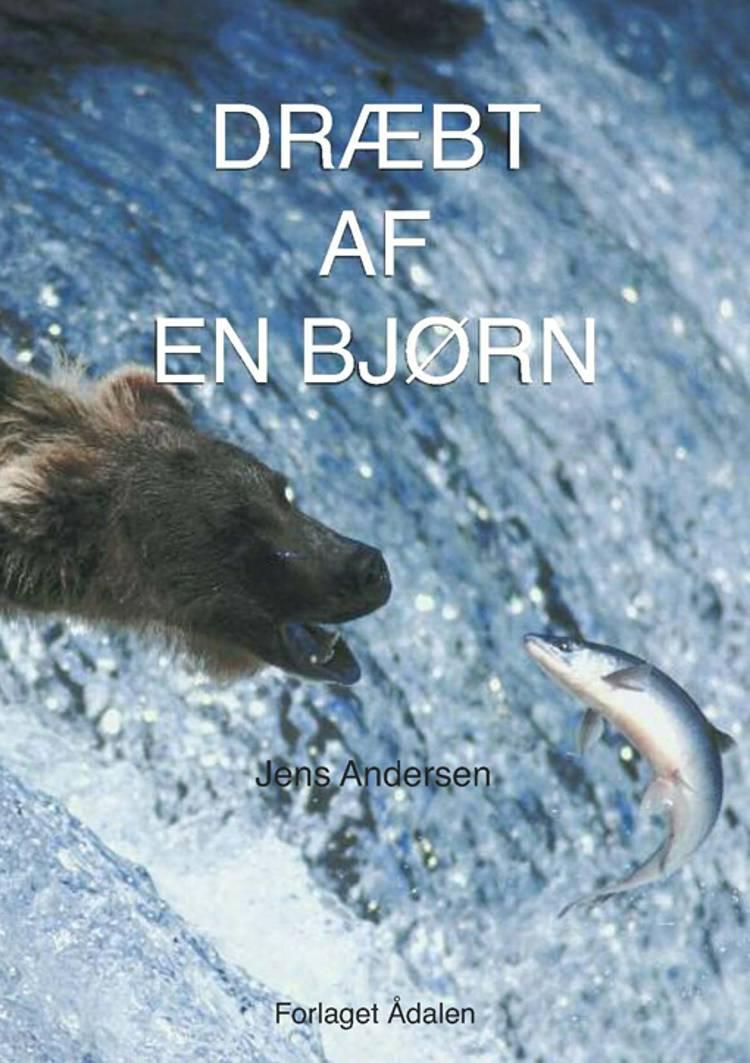 Dræbt af en bjørn af Jens Andersen