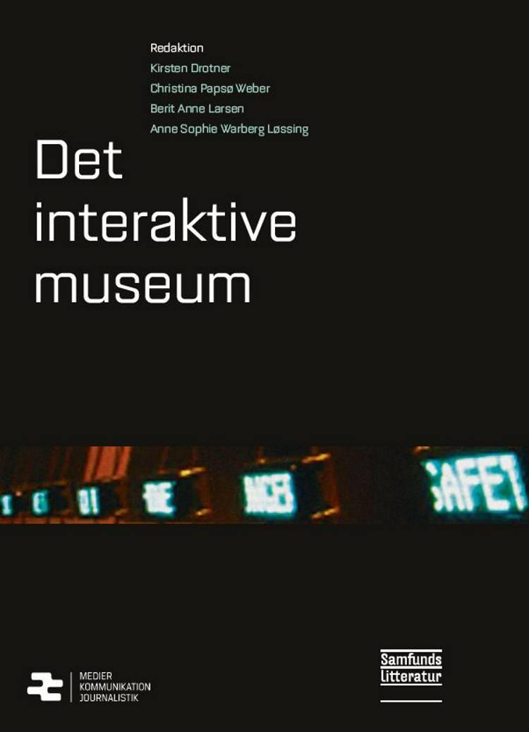 Det interaktive museum af Kirsten Drotner, Berit Anne Larsen og Anne Sophie Warberg Løssing m.fl.