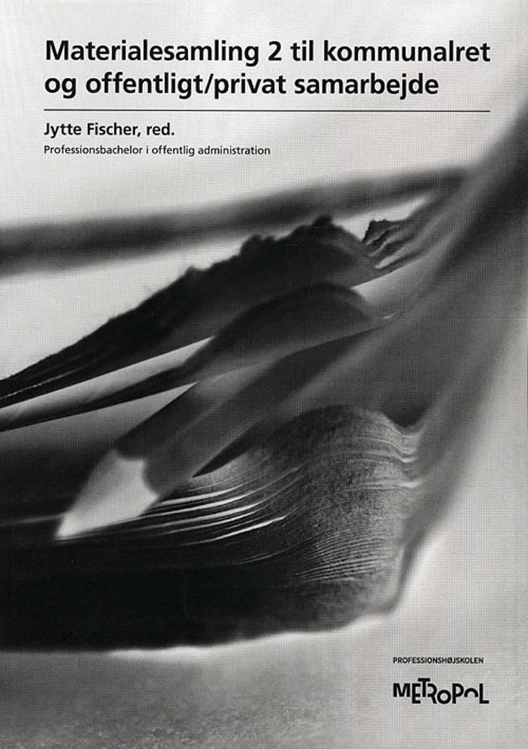 Materialesamling II til kommunalret og offentlig/privat samarbejde af Jytte Fischer og red.