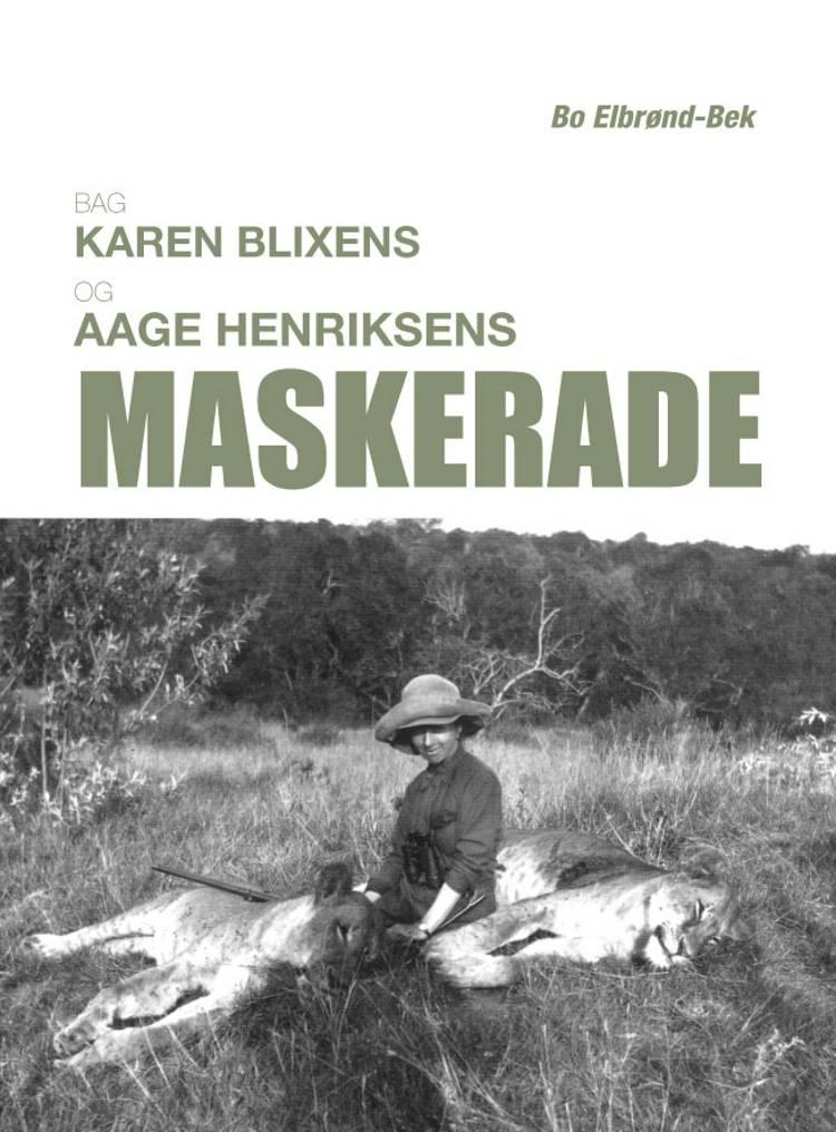Bag Karen Blixens og Aage Henriksens Maskerade af Bo Elbrønd Bek