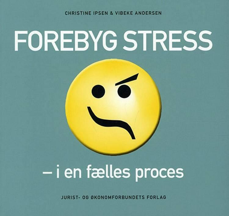 Forebyg stress i en fælles proces af Vibeke Andersen og Christine Ipsen